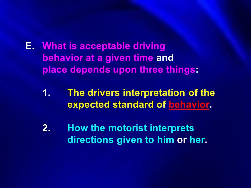 E. What is acceptable driving. behavior at a given time and