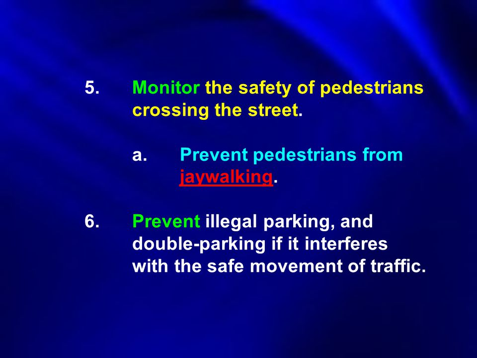 5. Monitor the safety of pedestrians. crossing the street. a