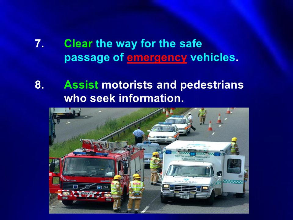 7. Clear the way for the safe. passage of emergency vehicles. 8