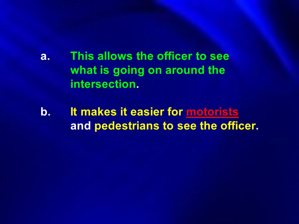 a. This allows the officer to see. what is going on around the