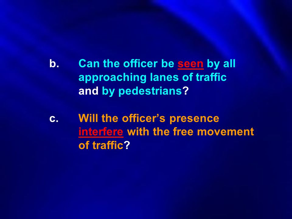 b. Can the officer be seen by all. approaching lanes of traffic