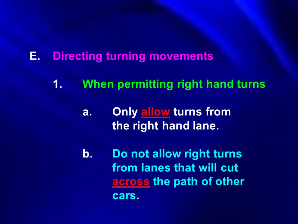 E. Directing turning movements. 1. When permitting right hand turns. a