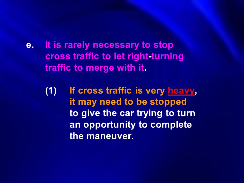 e. It is rarely necessary to stop. cross traffic to let right‑turning