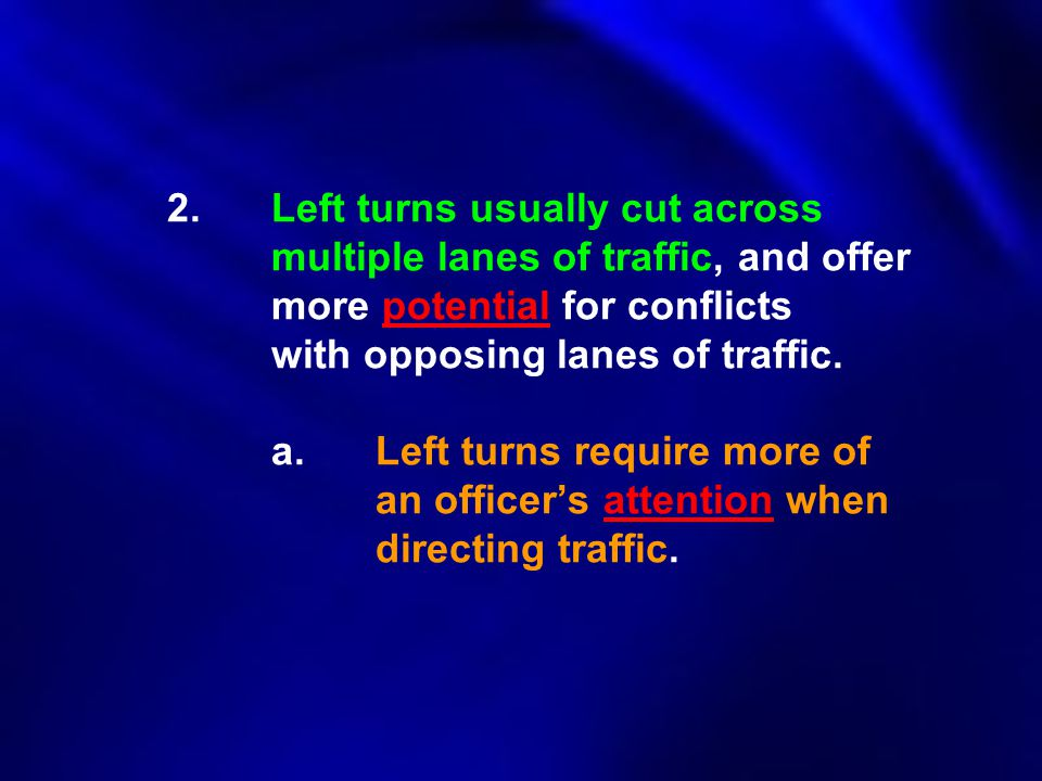 2. Left turns usually cut across. multiple lanes of traffic, and offer