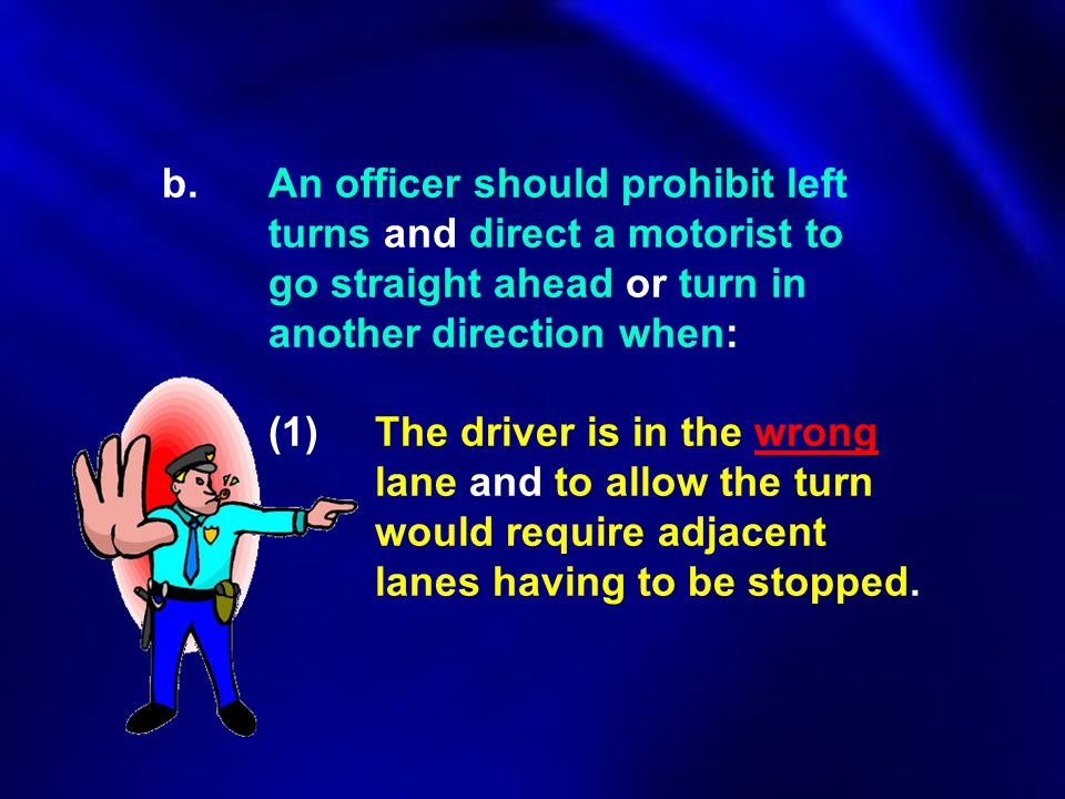 b. An officer should prohibit left. turns and direct a motorist to