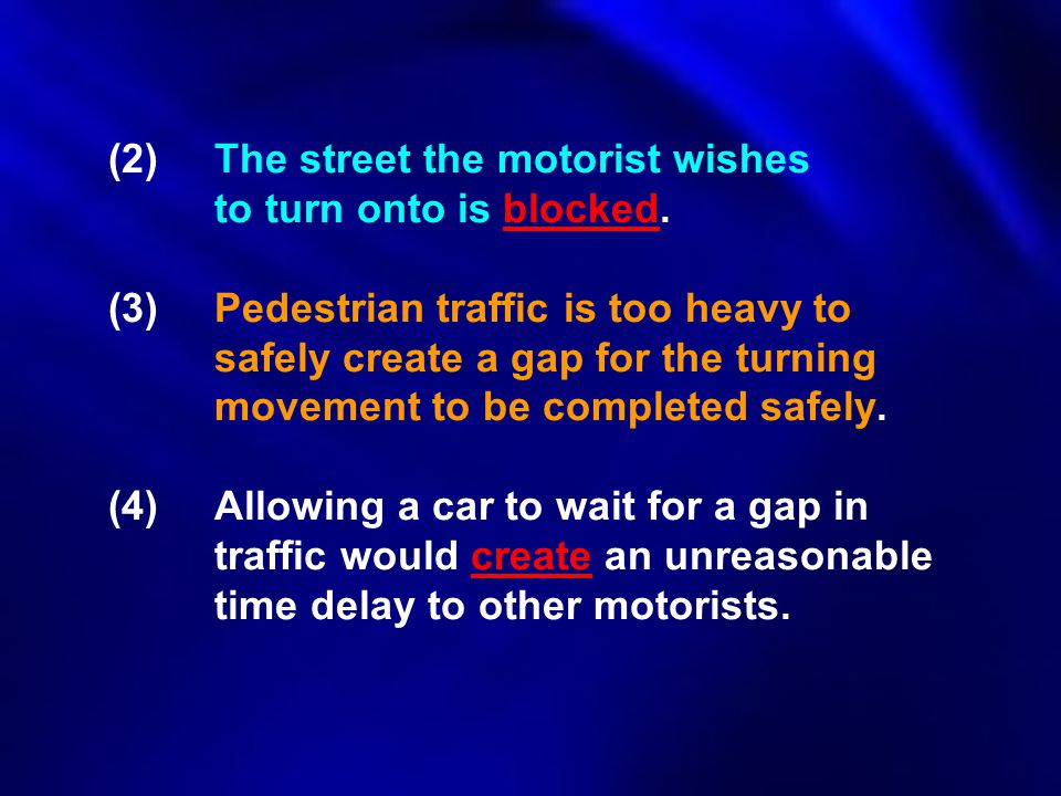 (2). The street the motorist wishes. to turn onto is blocked. (3)