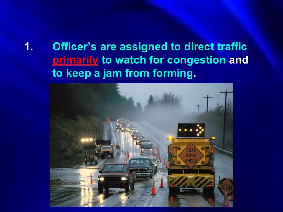 1. Officer's are assigned to direct traffic