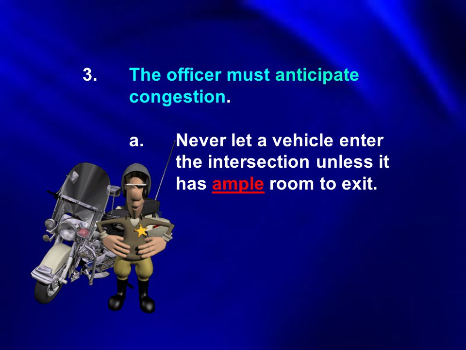 3. The officer must anticipate. congestion. a