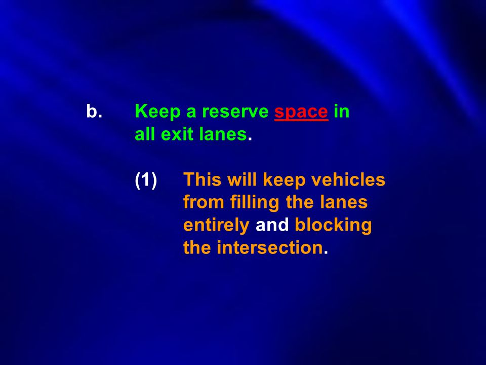 b. Keep a reserve space in all exit lanes.