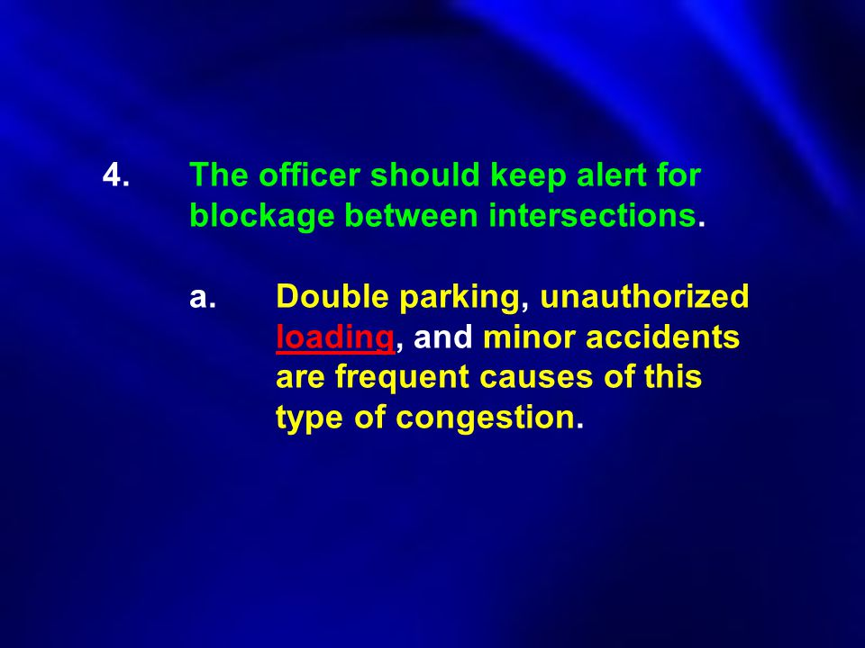 4. The officer should keep alert for blockage between intersections.