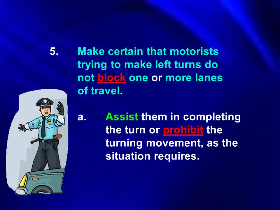 5. Make certain that motorists. trying to make left turns do