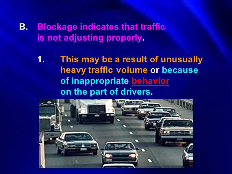B. Blockage indicates that traffic. is not adjusting properly. 1