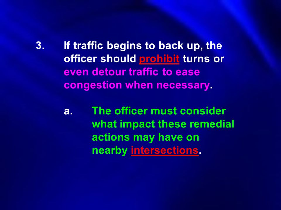 3. If traffic begins to back up, the. officer should prohibit turns or