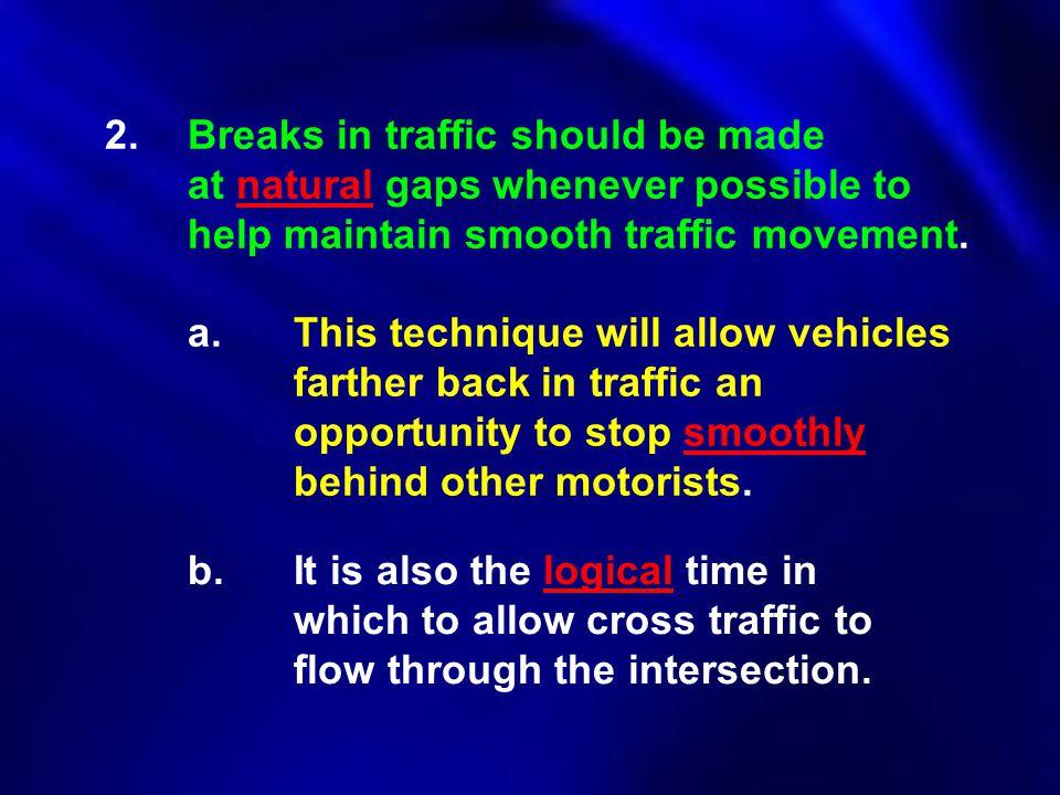 2. Breaks in traffic should be made