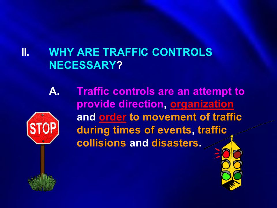 II. WHY ARE TRAFFIC CONTROLS. NECESSARY. A