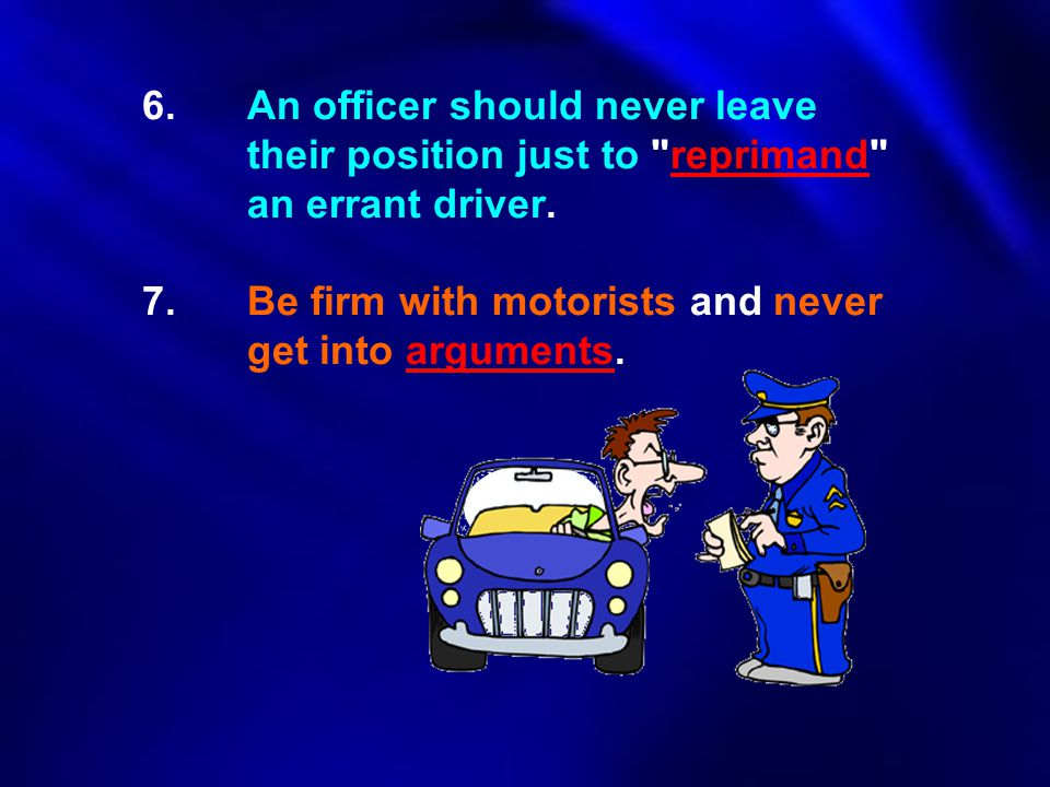 6. An officer should never leave. their position just to reprimand