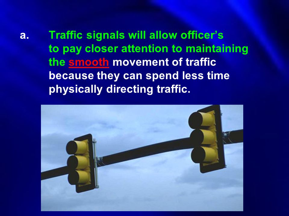 a. Traffic signals will allow officer's