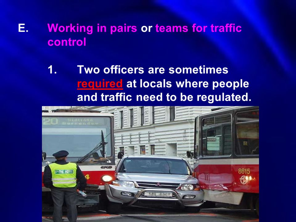 E. Working in pairs or teams for traffic. control. 1