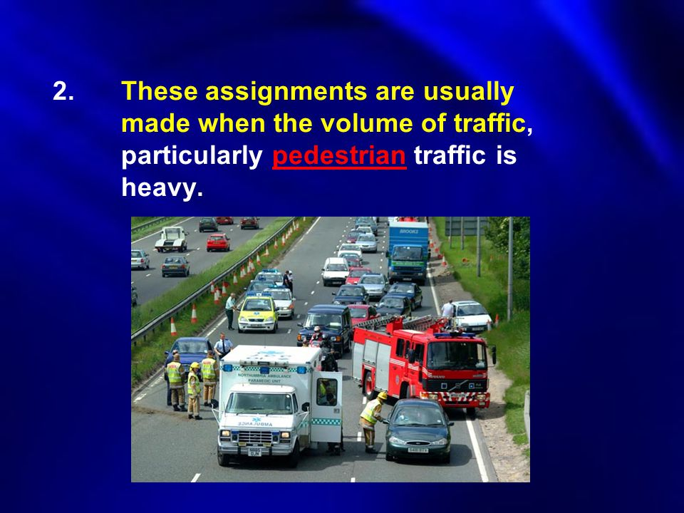 2. These assignments are usually. made when the volume of traffic,
