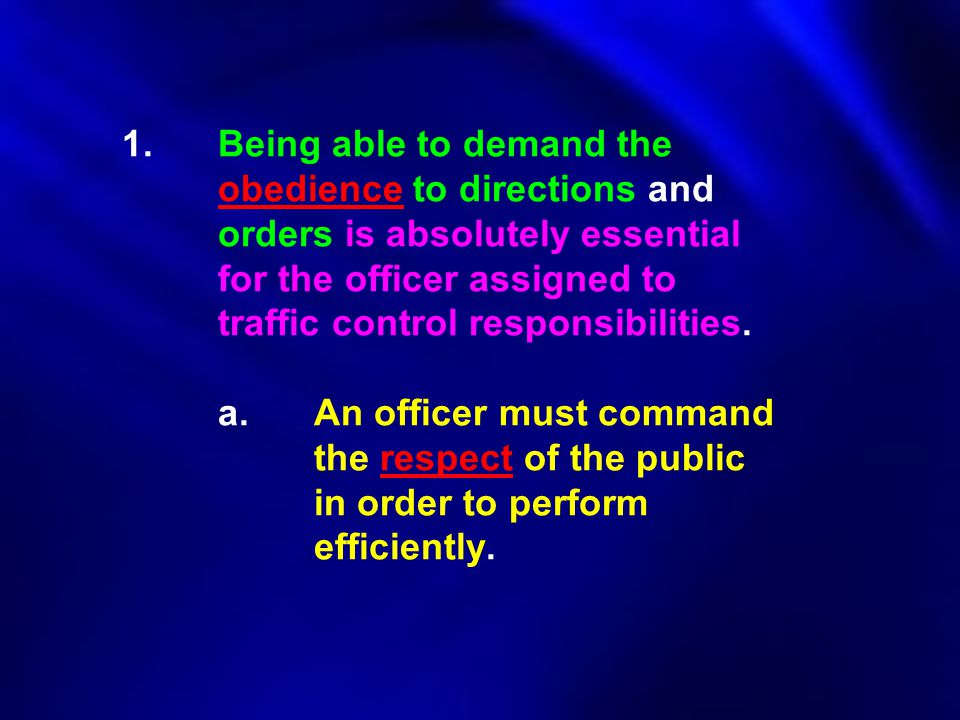 1. Being able to demand the. obedience to directions and