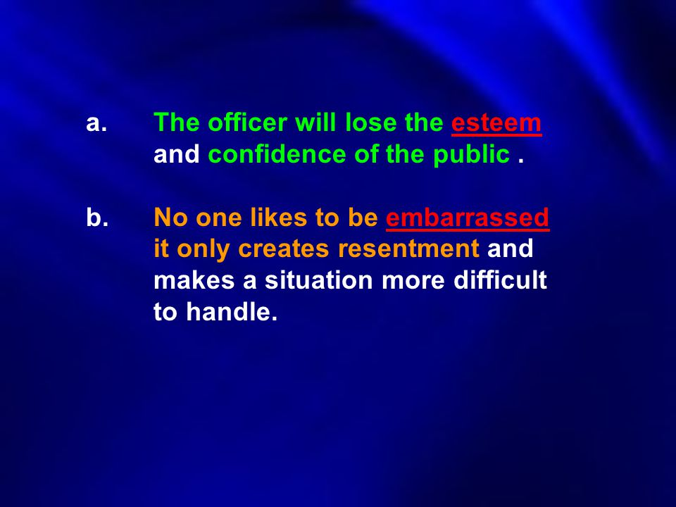 a. The officer will lose the esteem. and confidence of the public. b