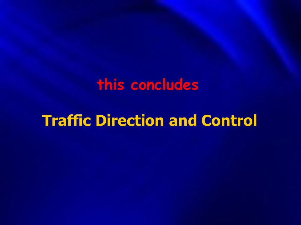 this concludes Traffic Direction and Control