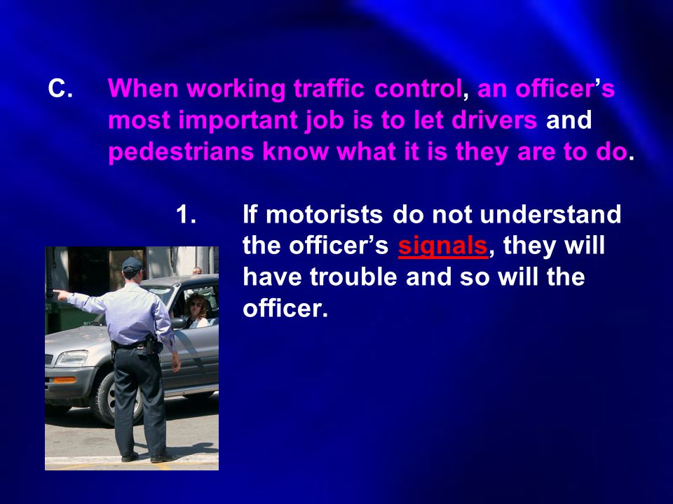 C. When working traffic control, an officer's