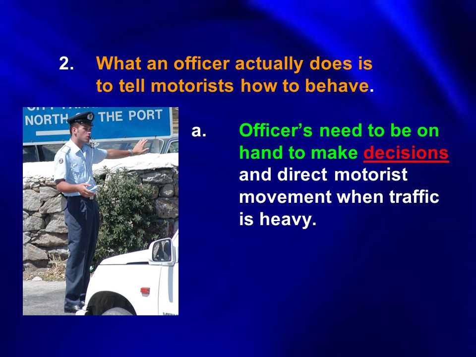 2. What an officer actually does is to tell motorists how to behave.