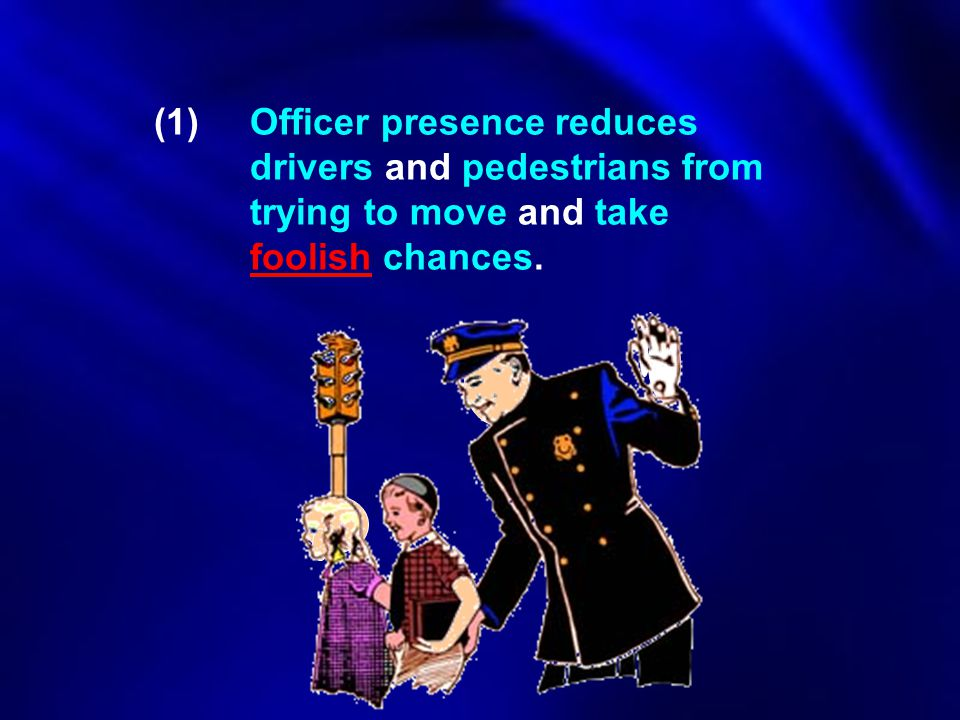 (1). Officer presence reduces. drivers and pedestrians from
