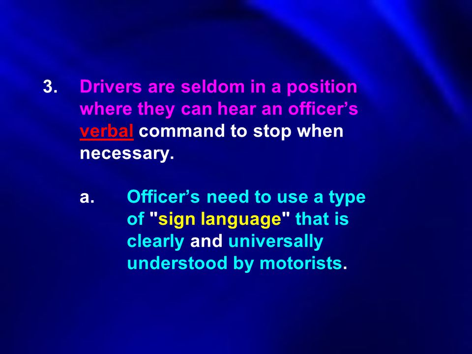 3. Drivers are seldom in a position. where they can hear an officer's