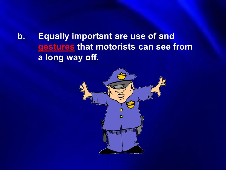 Equally important are use of and gestures that motorists can see from a long way off.