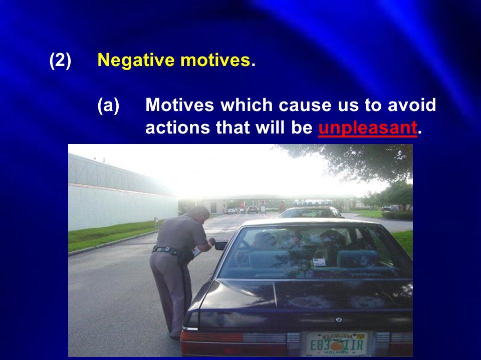 (2). Negative motives. (a). Motives which cause. us to avoid