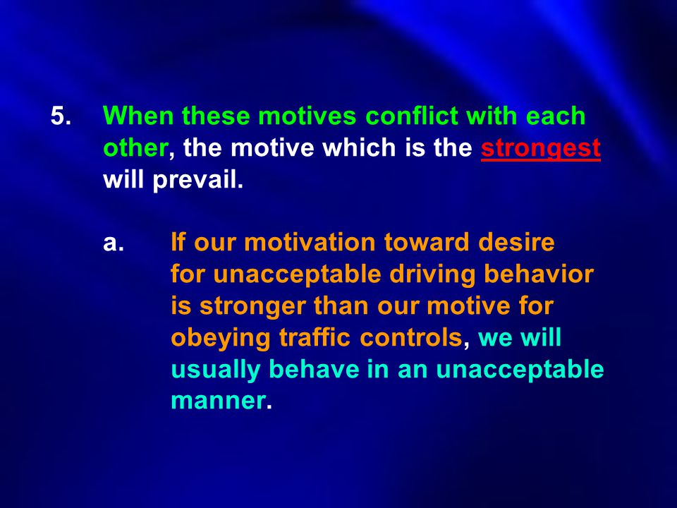 5. When these motives conflict with each