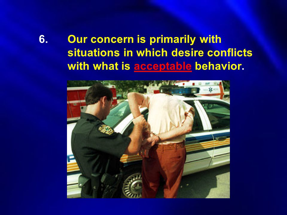 6. Our concern is primarily with. situations in which desire conflicts