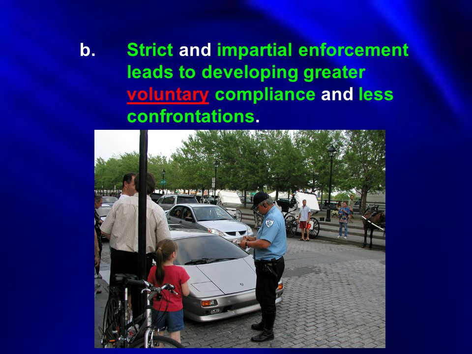 b. Strict and impartial enforcement. leads to developing greater