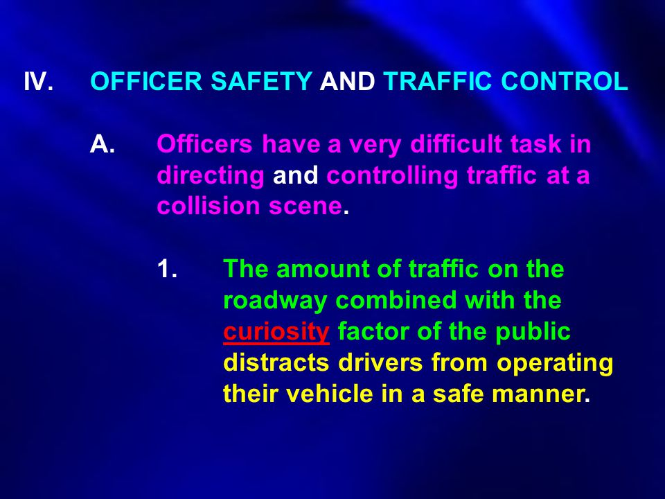 IV. OFFICER SAFETY AND TRAFFIC CONTROL. A