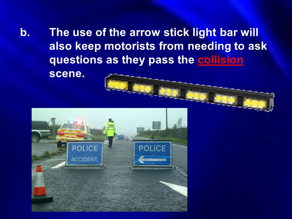 b. The use of the arrow stick light bar will