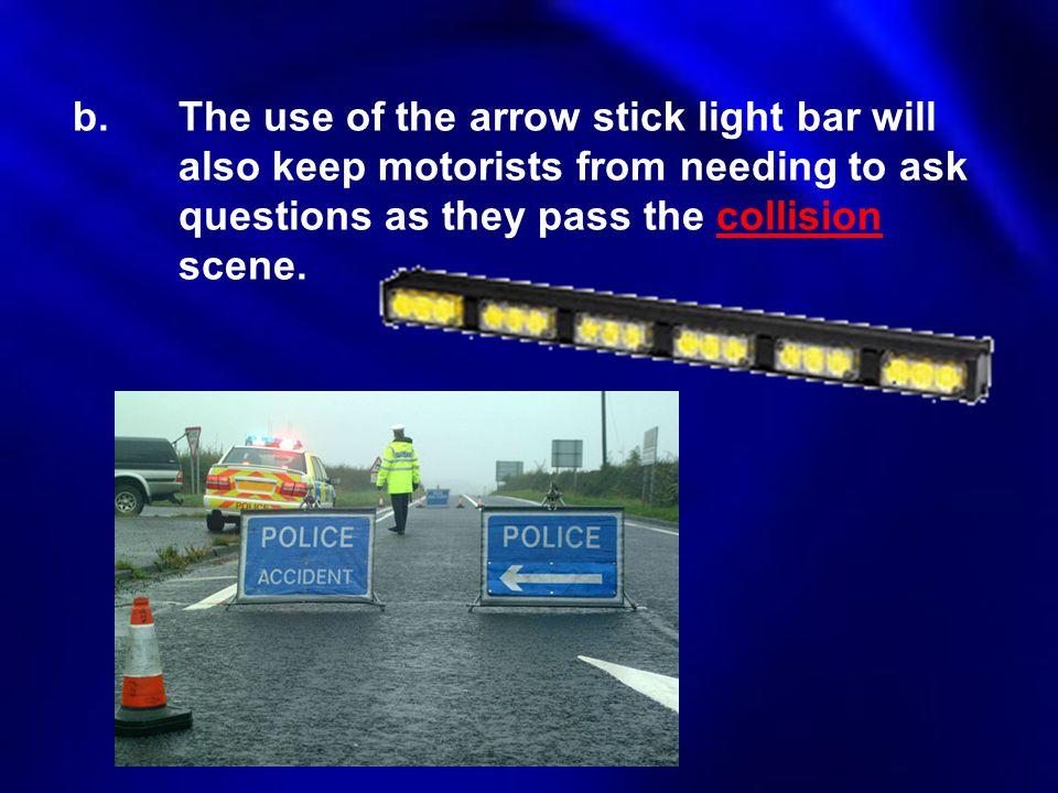 b. The use of the arrow stick light bar will