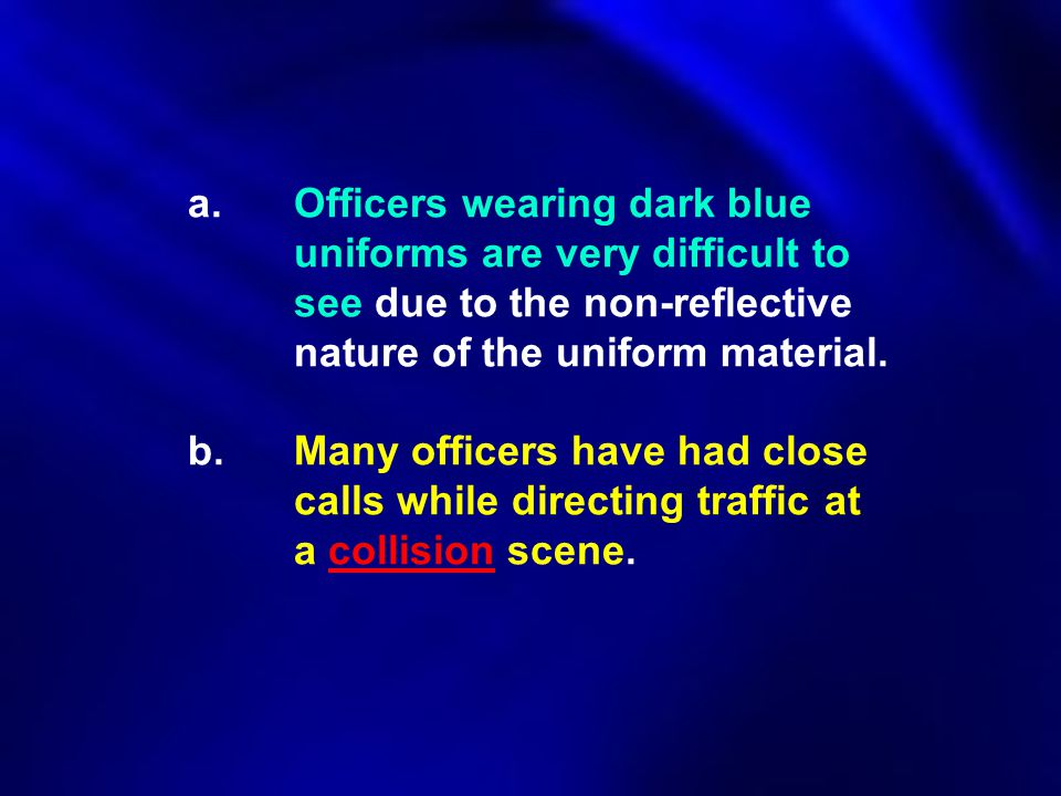 a. Officers wearing dark blue. uniforms are very difficult to