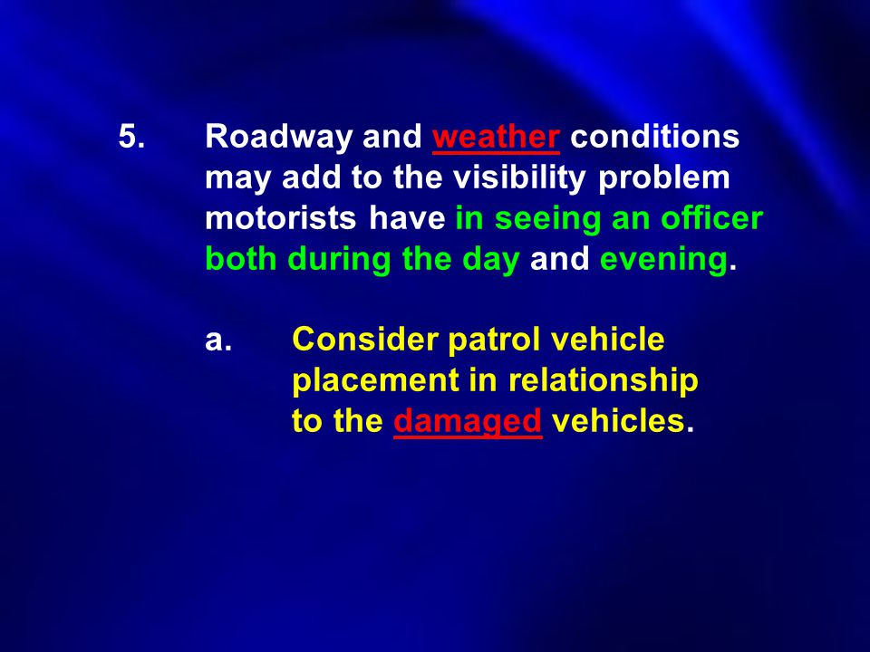 5. Roadway and weather conditions. may add to the visibility problem