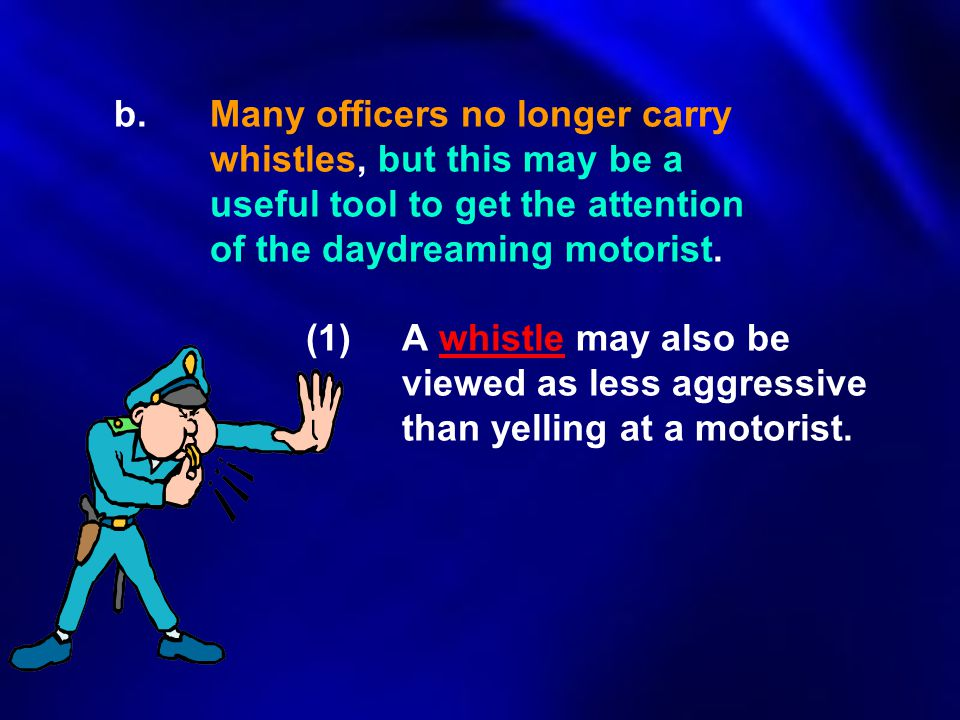 b. Many officers no longer carry. whistles, but this may be a