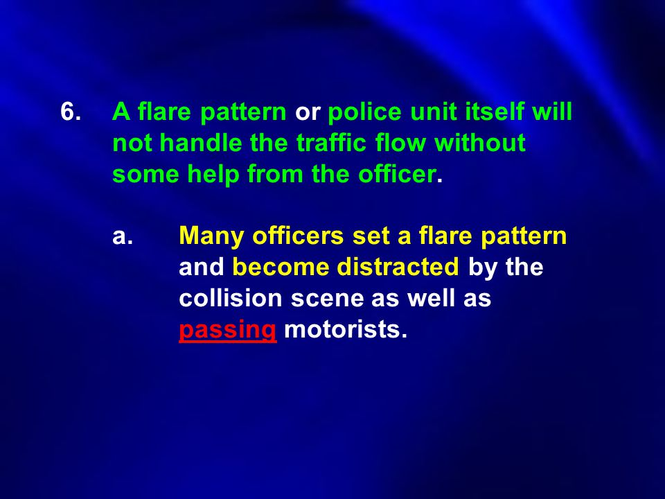 6. A flare pattern or police unit itself will