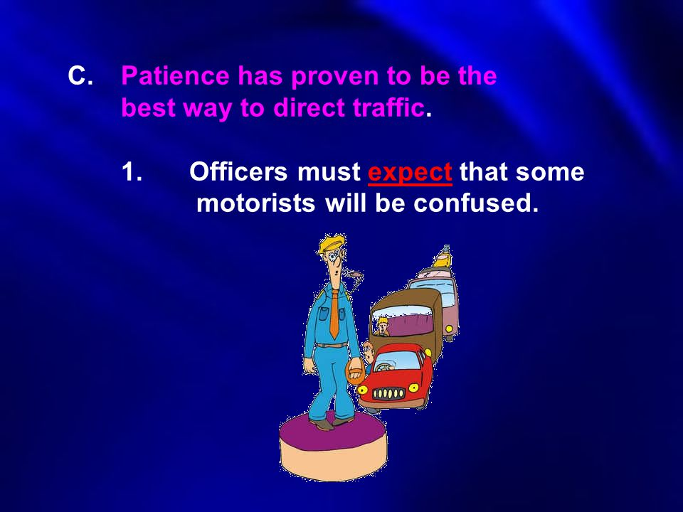 C. Patience has proven to be the. best way to direct traffic. 1