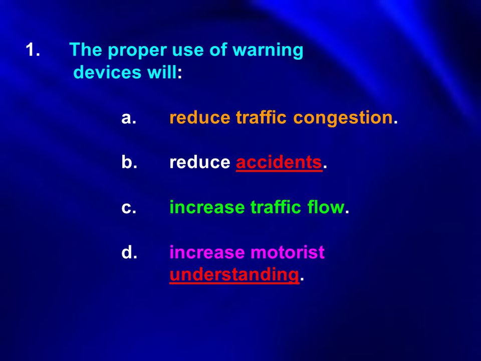 1. The proper use of warning. devices will:. a