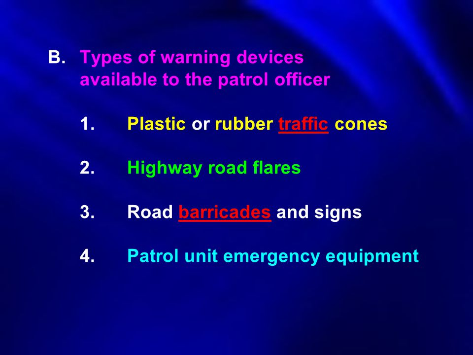 B. Types of warning devices. available to the patrol officer. 1