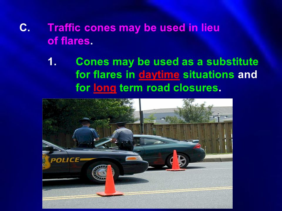 C. Traffic cones may be used in lieu. of flares. 1