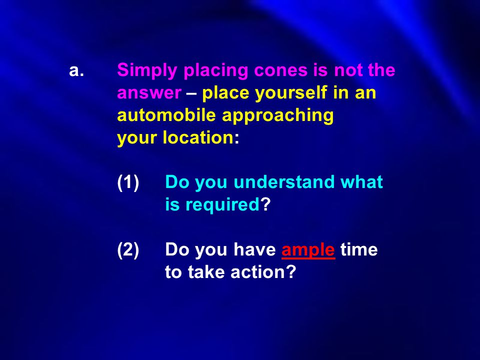 a. Simply placing cones is not the. answer – place yourself in an