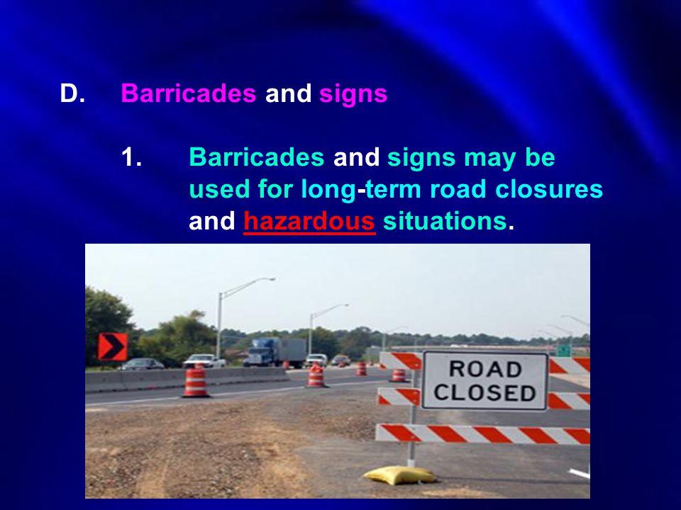 D. Barricades and signs. 1. Barricades and signs may be