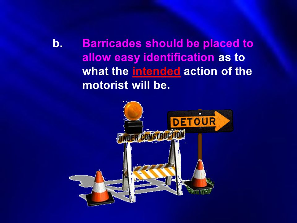 b. Barricades should be placed to. allow easy identification as to