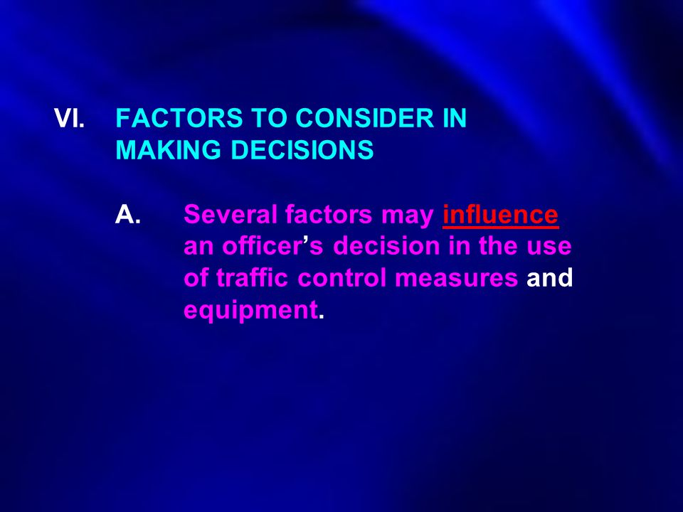 VI. FACTORS TO CONSIDER IN. MAKING DECISIONS. A